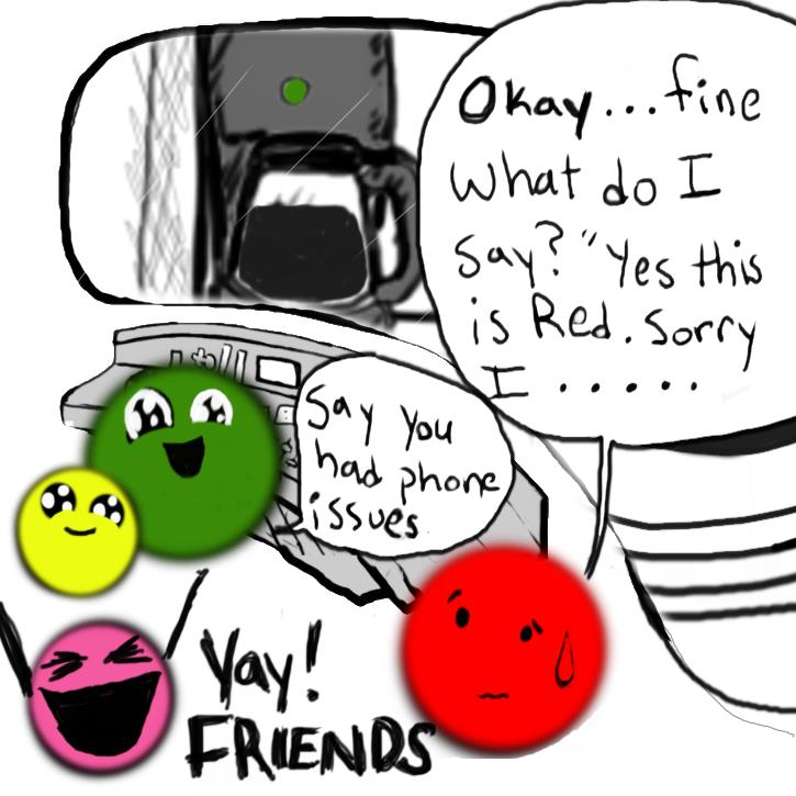 """In this frame Red conceded saying """"Okay...fine. What do I say? 'yes this is Red. Sorry I........?"""" Green enthusiastically says """"Say you had phone issues."""" Yellow, who is much smaller than Green is looking very happy and snuggled up to Green. Pink, who is also smaller than Red and Green, is throwing her arms in the air and shouting """"Yay! Friends"""""""