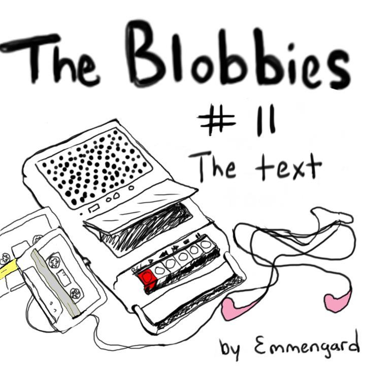 The Blobbies #11 The Text by Emmengard. The title frame shows the two tapes and the tape recorder that is on every title frame. Some of the blob colors are represented in how the tapes and recorder are colored.